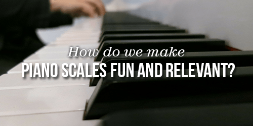 The age old question…how do we make piano scales fun and relevant?