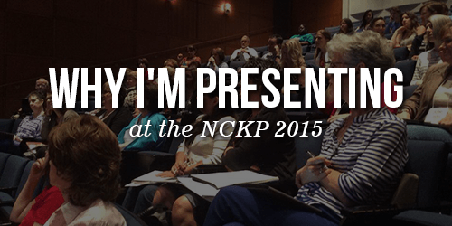 Why I'm presenting at the NCKP 2015