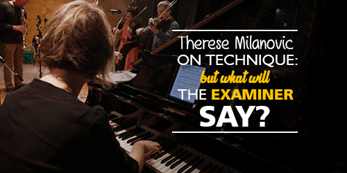 "Therese Milanovic on Piano Technique: ""But what will the examiner say?"""
