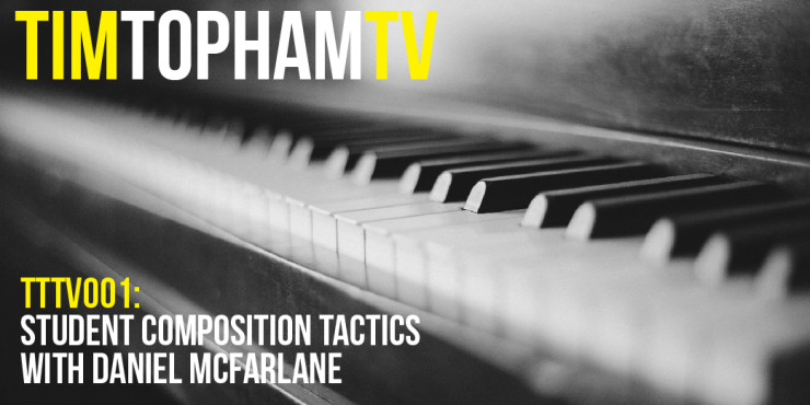 TTTV001: Student composition tactics with Daniel McFarlane