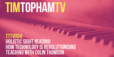 TTTV004: Holistic Sight Reading: How technology is revolutionising teaching with Colin Thomson