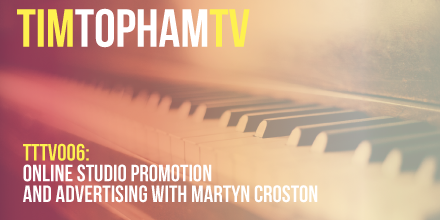 TTTV006: Online music studio promotion and advertising with Martyn Croston