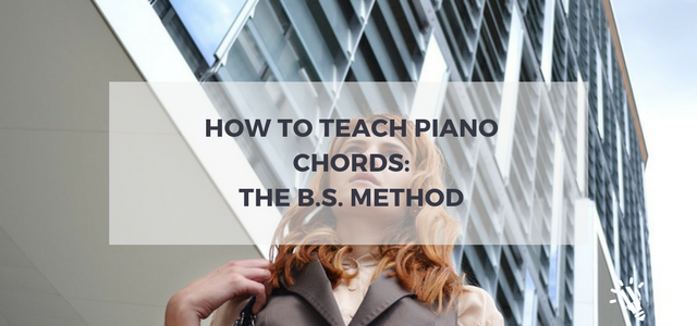 How To Teach Piano Chords The Bs Method Creative Music Education