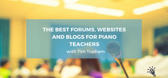 the best forums websites and blogs for piano teachers