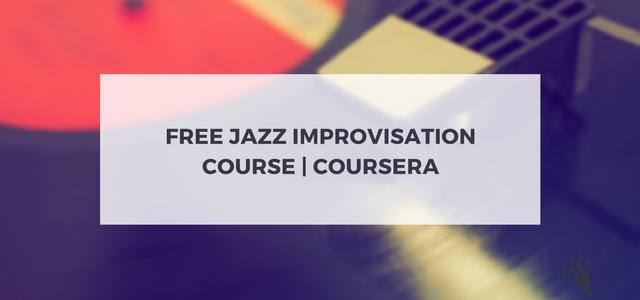 Free Jazz Improvisation Course  Coursera - Creative Music Education