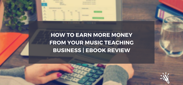 How to earn more money from your music teaching business | eBook