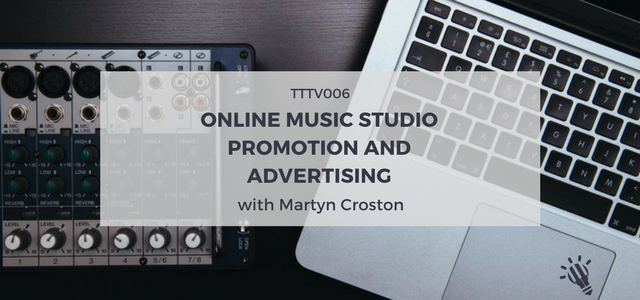TTTV006: Online music studio promotion and advertising with Martyn