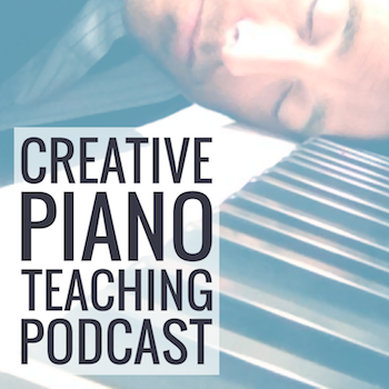 Piano Teaching Podcast - Creative Music Education