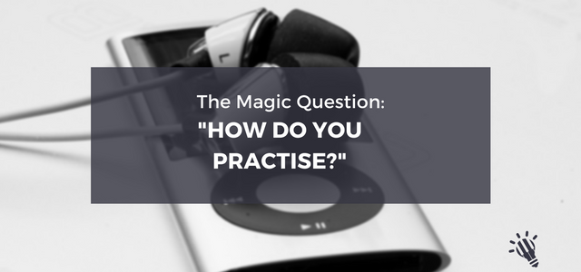 the-magic-question-how-do-you-practise