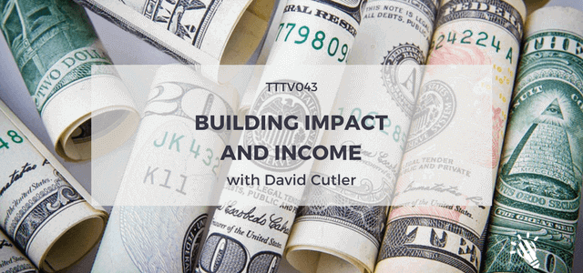 building impact and income with david cutler