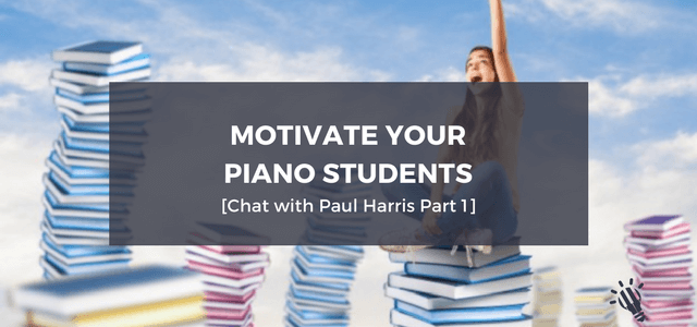 motivate your piano students