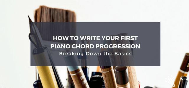 How To Write Your First Piano Chord Progression Breaking Down The