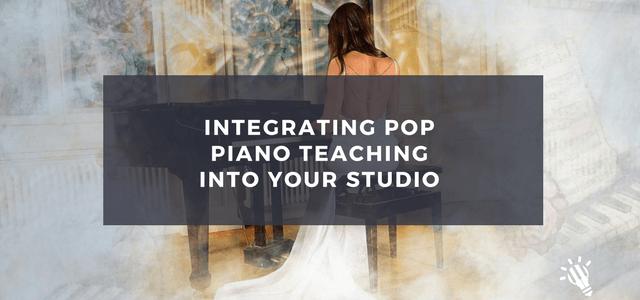 Integrating Pop Piano Teaching Into Your Studio Creative Music