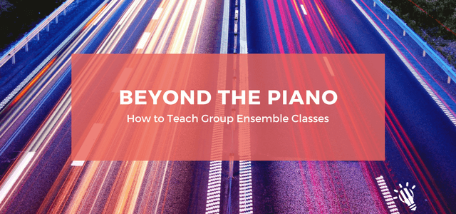 Beyond the Piano: How to Teach Group Ensemble Classes