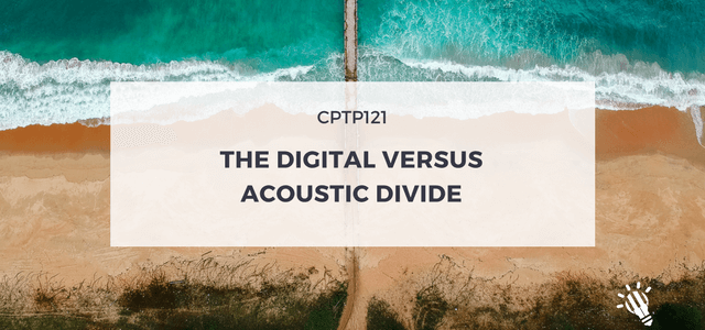 CPTP121_The-Digital-versus-Acoustic-Divide