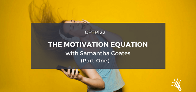 CPTP122_-The-Motivation-Equation-with-Samantha-Coates-Part-1