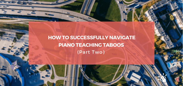 How-to-Successfully-Navigate-Piano-Teaching-Taboos-Part-Two