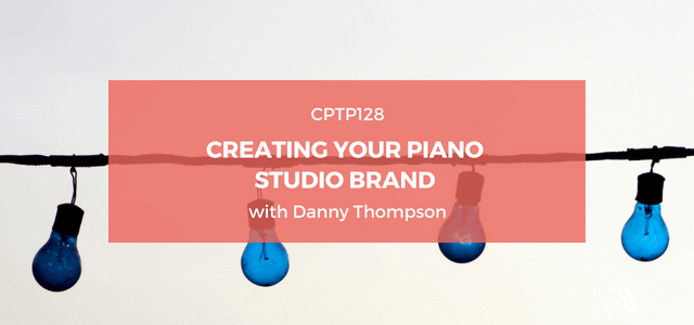 CPTP128_-Creating-Your-Piano-Studio-Brand-with-Danny-Thompson