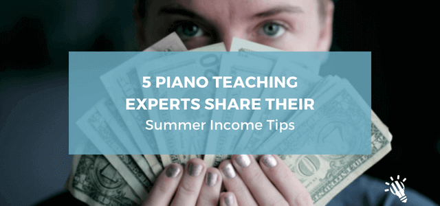 5-Piano-Teaching-Experts-Share-Their-Summer-Income-Tips