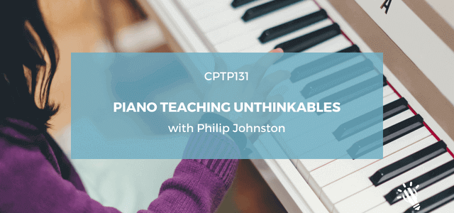 CPTP131-Piano-Teaching-Unthinkables-with-Philip-Johnston