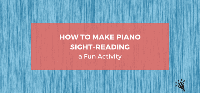 How-to-Make-Piano-Sight-Reading-a-Fun-Activity