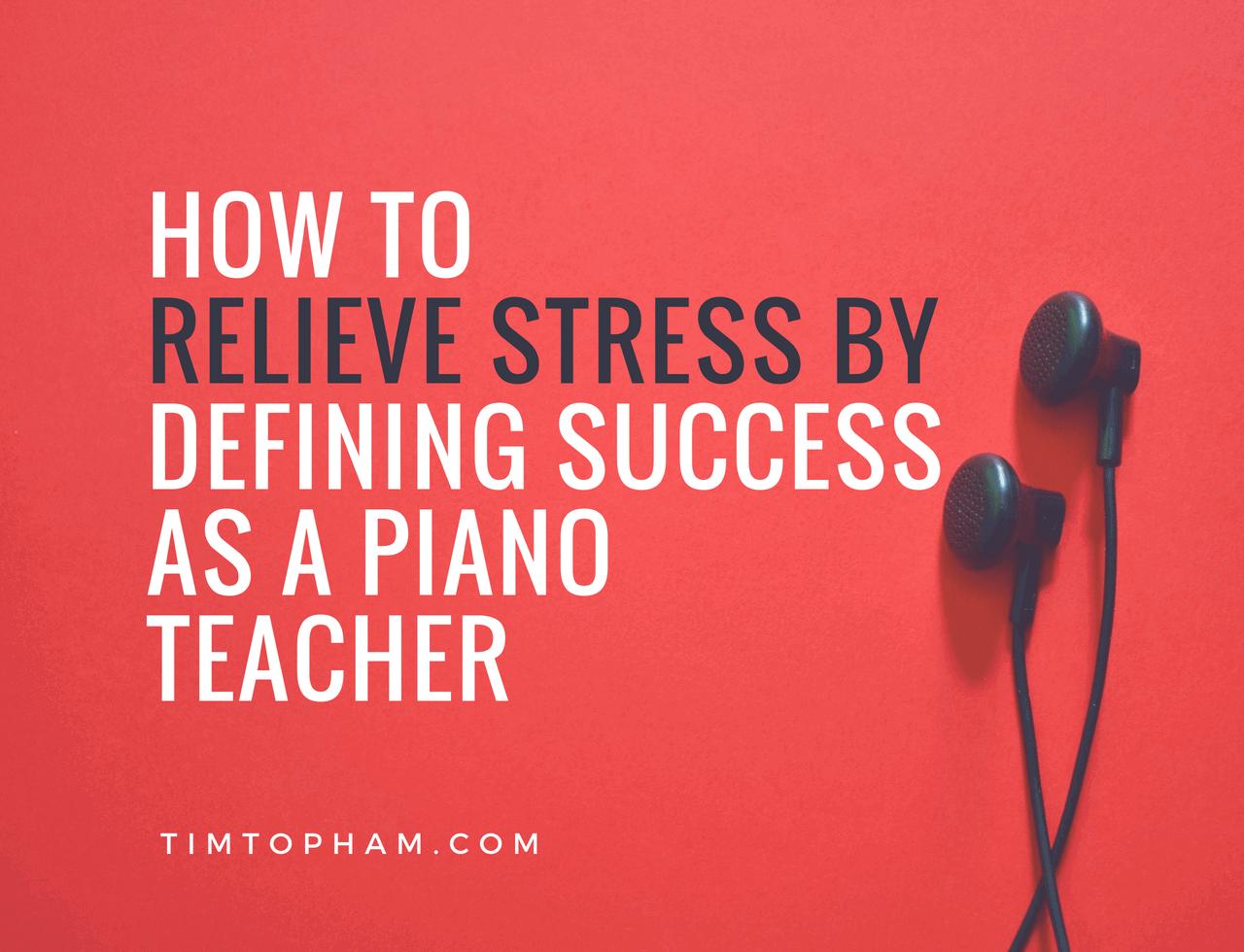 relieve stress piano teacher success