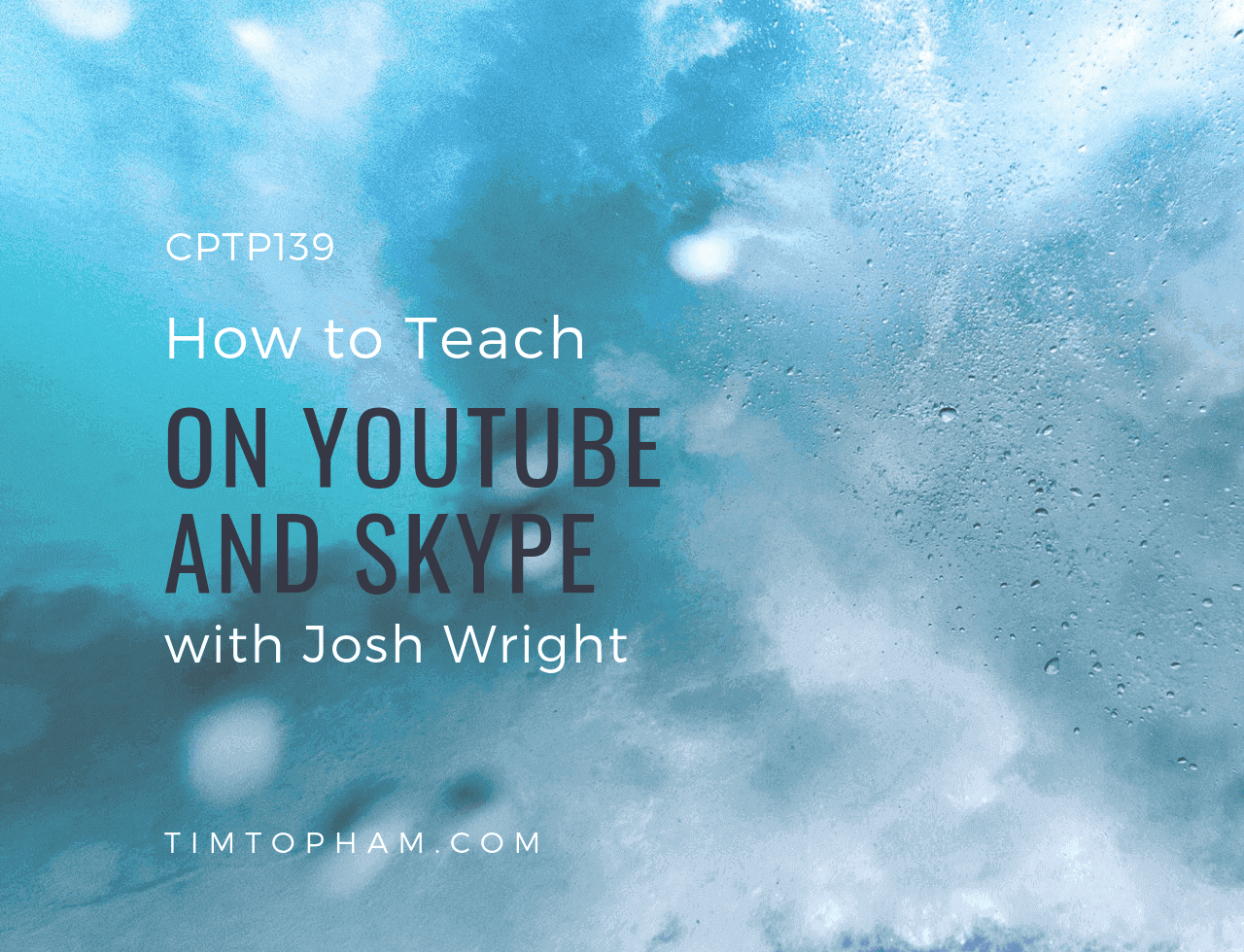 CPTP139_-How-to-Teach-on-YouTube-and-Skype-with-Josh-Wright