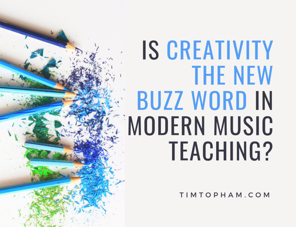 Is Creativity the New Buzz Word in Modern Music Teaching
