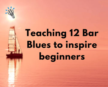 Teaching 12 Bar Blues to inspire beginners